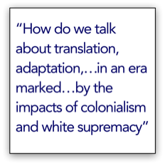 "Pull quote in a graphic ""How do we talk about translation, adaptation,…in an era marked…by the impacts of colonialism and white supremacy"""